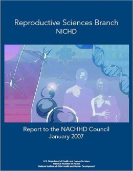 Reproductive Sciences Branch, NICHD Report to the NACHHD Council, January 2007