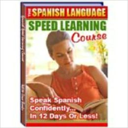 The Spanish Language Speed Learning Course - Speak Spanish Confidently ... in 12 Days or Less!