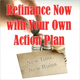 Refinance Now With Your Own Action Plan: New Time - New Rules