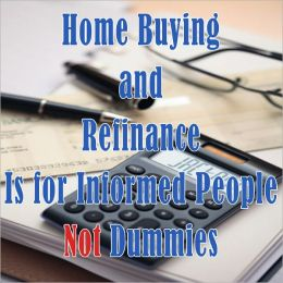 Home Buying and Refinance is for Informed People Not Dummies