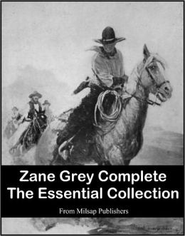 Zane Grey Complete Public Domain Works (includes Riders of the Purple Sage, Mysterious Rider, Valley of Wild Horses, Desert Gold, The UP Trail and more)