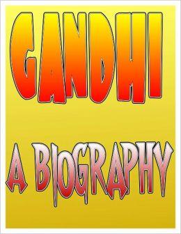 Gandhi Biography: The Life and Assassination of Mohandas Gandhi aka Mahatma Gandhi
