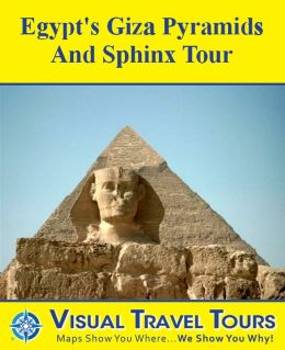 EGYPT'S GIZA PYRAMIDS AND SPHINX TOUR - A Self-guided Walking Tour - includes insider tips and photos of all locations - explore on your own- Like a friend to show you around!