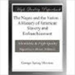 The Negro and the Nation A History of American Slavery and Enfranchisement by Merriam, George Spring, 1843-1914