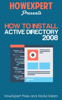 How To Install Active Directory 2008 - Your Step-By-Step Guide To Installing Active Directory 2008