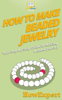 How To Make Beaded Jewelry - Your Step-By-Step Guide To Making Beaded Jewelry