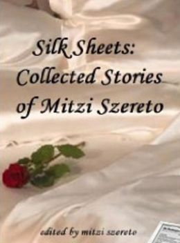 Silk Sheets: Collected Stories of Mitzi Szereto