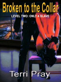 BROKEN TO THE COLLAR - LEVEL TWO: ONLY A SLAVE