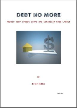 DEBT NO MORE: Repair Your Credit Score and Establish Good Credit