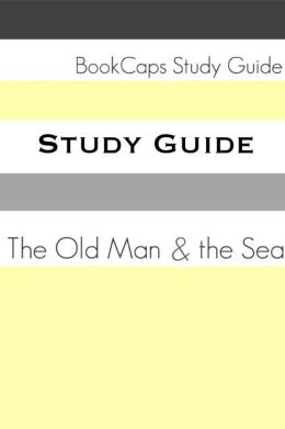 Study Guide: The Old Man and the Sea (A BookCaps Study Guide)