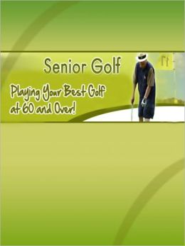 Playing Your Best Golf at 60 and Over!