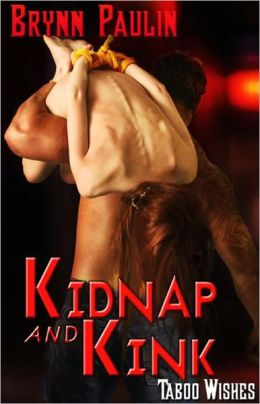 Kidnap and Kink [BDSM Erotic Romance Taboo Wishes Series]
