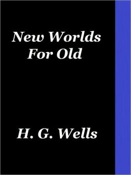 New Worlds For Old by Wells