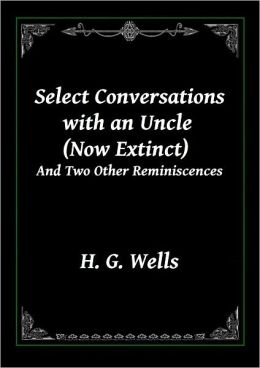 Select Conversations with an Uncle (Now Extinct) And Two Other Reminiscences