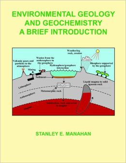 Environmental Geology and Geochemistry: A Brief Introduction