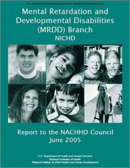 Mental Retardation and Developmental Disabilities (MRDD) Branch, NICHD, Report to the NACHHD Council, June 2005