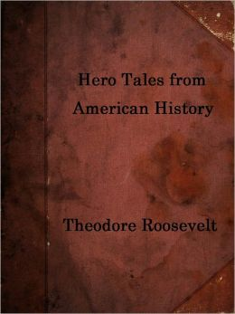 Hero Tales from American History by Theodore Roosevelt