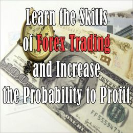 Forex Day Trading Online: A Beginner's Guide BOOK 4 (Learn the Skills of Forex Trading and Increase the Profitability to Profit)