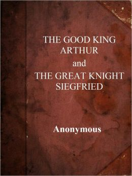 THE GOOD KING ARTHUR and THE GREAT KNIGHT SIEGFRIED