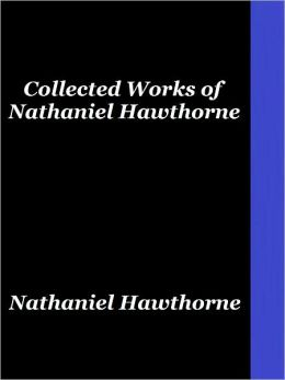 Collected Works of Nathaniel Hawthorne