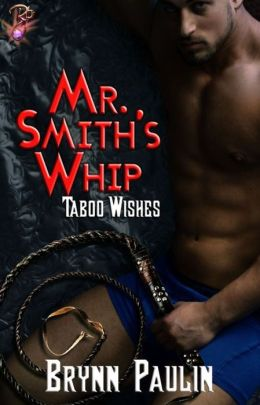 Mr. Smith's Whip [Taboo Wishes BDSM Romance]