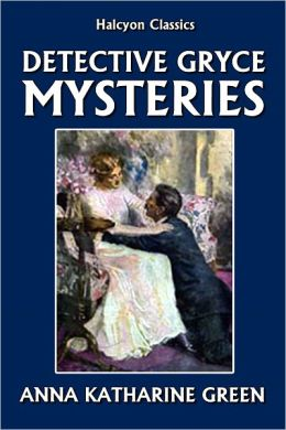 The Detective Gryce Mysteries by Anna Katharine Green