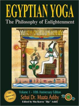 EGYPTIAN YOGA: THE PHILOSOPHY OF ENLIGHTENMENT An original, fully illustrated work, including hieroglyphs, detailing the meaning of the Egyptian mysteries, tantric yoga, psycho-spiritual and physical exercises.