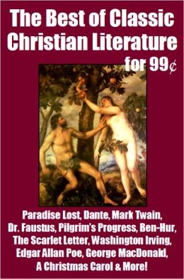 Best of Classic Christian Literature for 99 Cents - Paradise Lost, Dante, Mark Twain, Pilgrim's Progress, Dr. Faustus, Ben-Hur, The Scarlet Letter, Washington Irving, Edgar Allan Poe, George MacDonald, A Christmas Carol & More