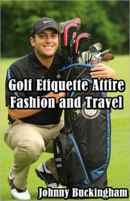 Golf Etiquette Attire Fashion and Travel