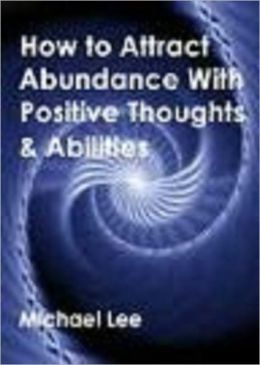 How To Attract Abundance With Positive Thoughts & Abilities