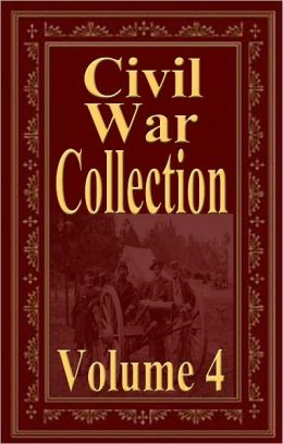 Civil War Collection Vol 4 (Jefferson Davis, EDWARD A. MOORE, LEANDER STILLWELL, G.A. Henty, L. P. BROCKETT)