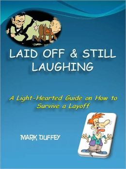 Laid Off & Still Laughing - A Light-Hearted Guide on How to Survive a Layoff