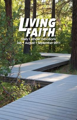 Living Faith - Daily Catholic Devotions, Volume 27 Number 2 - 2011 July, August, September