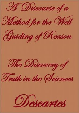 A Discourse OF A METHOD For the well guiding of REASON The Discovery of Truth In the Sciences