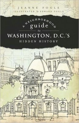 A Neighborhood Guide to Washington, D.C.'s Hidden History