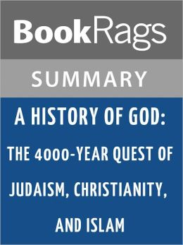 A History of God: The 4000-year Quest of Judaism, Christianity, and Islam by Karen Armstrong l Summary & Study Guide