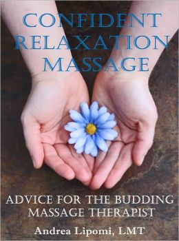 Confident Relaxation Massage: Advice for the Budding Massage Therapist