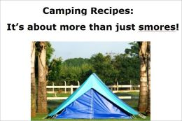Camping Recipes: It's about more than just smores!