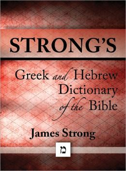 Strong's Greek and Hebrew Dictionary of the Bible (with beautiful Greek, Hebrew, transliteration, and superior navigation) (originally an appendix to Strong's Exhaustive Concordance)