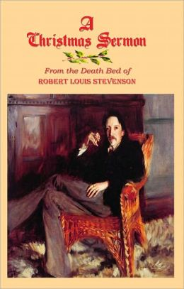 A Christmas Sermon: From the Deathbed of Robert Louis Stevenson