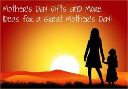 Mother's Day Gifts and More: Ideas for a Great Mother's Day!