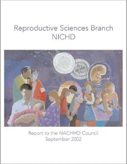Reproductive Sciences Branch (RSB), NICHD: Report to the NACHHD Council, 2002