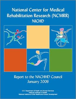 National Center for Medical Rehabilitation Research (NCMRR) NICHD, Report to the NACCHD Council January 2006