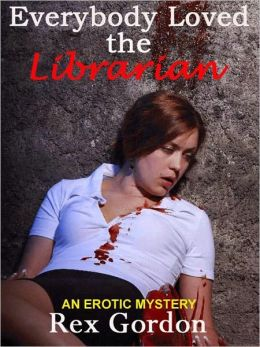EVERYBODY LOVED THE LIBRARIAN:An Erotic Mystery