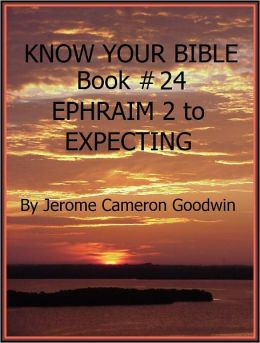 EPHRAIM 2 to EXPECTING - Book 24 - Know Your Bible
