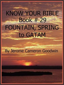 FOUNTAIN, SPRING to GATAM - Book 29 - Know Your Bible
