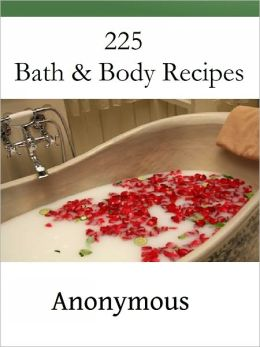 225 Bath & Body Recipes