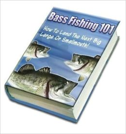 Bass Fishing 101 - How To Catch The Next Big One (Well-formatted Edition)