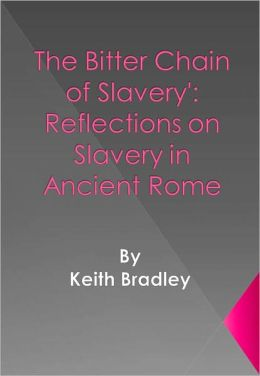 The Bitter Chain of Slavery': Reflections on Slavery in Ancient Rome