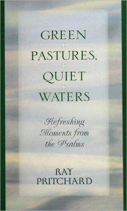 Green Pastures, Quiet Waters: Refreshing Moments From the Psalms